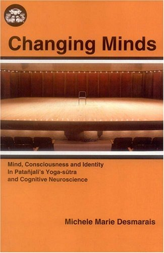 Changing Minds: Mind, Consciousness and Identity in Patañjali's Yogasūtra and Coginitive Neuroscience